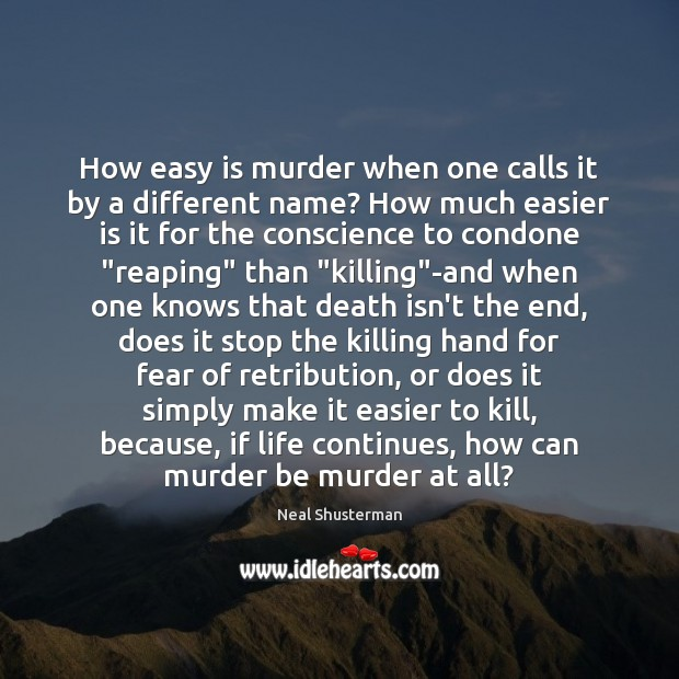 How easy is murder when one calls it by a different name? Neal Shusterman Picture Quote