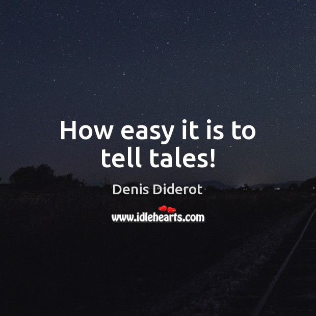 How easy it is to tell tales! Denis Diderot Picture Quote