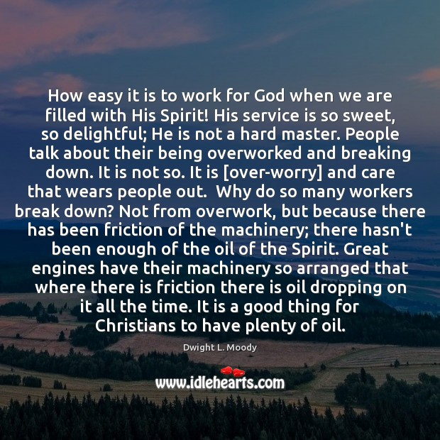 How easy it is to work for God when we are filled Dwight L. Moody Picture Quote