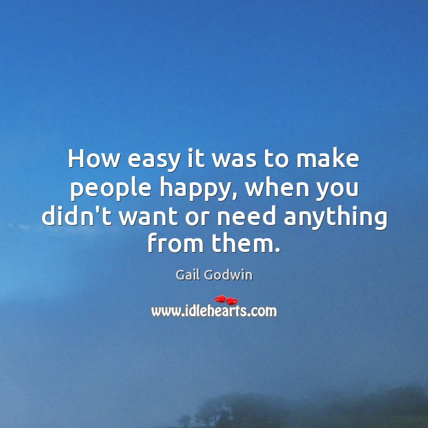 Image, How easy it was to make people happy, when you didn't want or need anything from them.