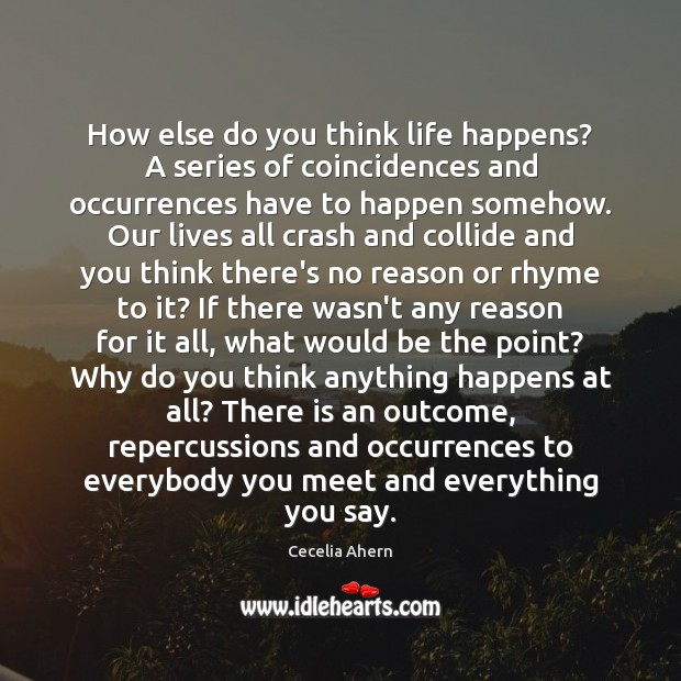 How else do you think life happens? A series of coincidences and Cecelia Ahern Picture Quote