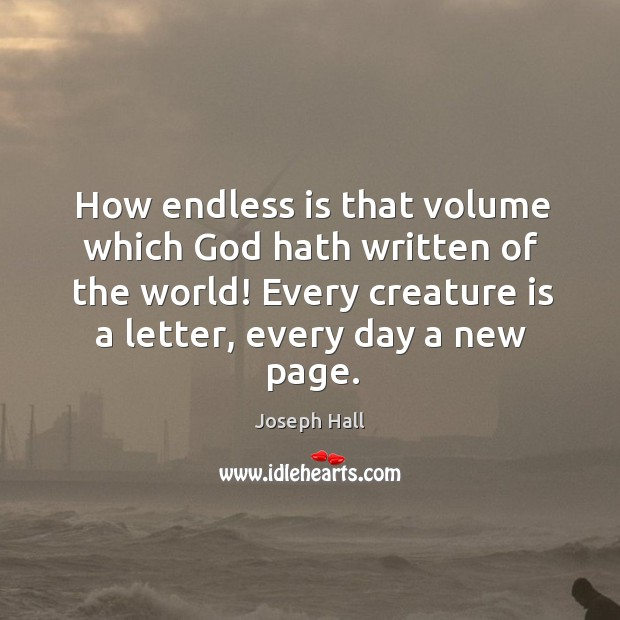How endless is that volume which God hath written of the world! Joseph Hall Picture Quote
