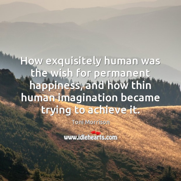 Image, How exquisitely human was the wish for permanent happiness, and how thin