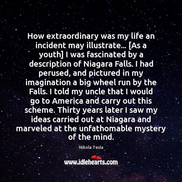 How extraordinary was my life an incident may illustrate… [As a youth] Nikola Tesla Picture Quote