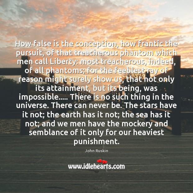 Image, How false is the conception, how frantic the pursuit, of that treacherous