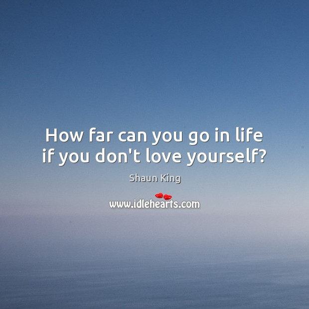How far can you go in life if you don't love yourself? Love Yourself Quotes Image