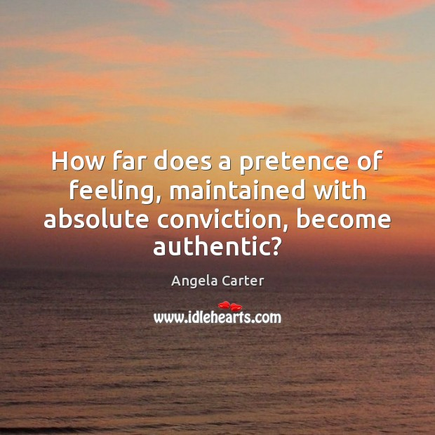 How far does a pretence of feeling, maintained with absolute conviction, become authentic? Image