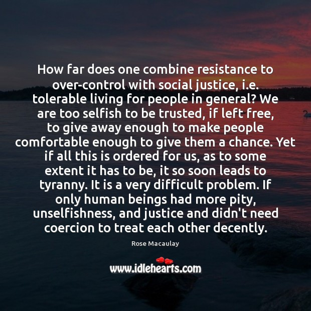 How far does one combine resistance to over-control with social justice, i. Image