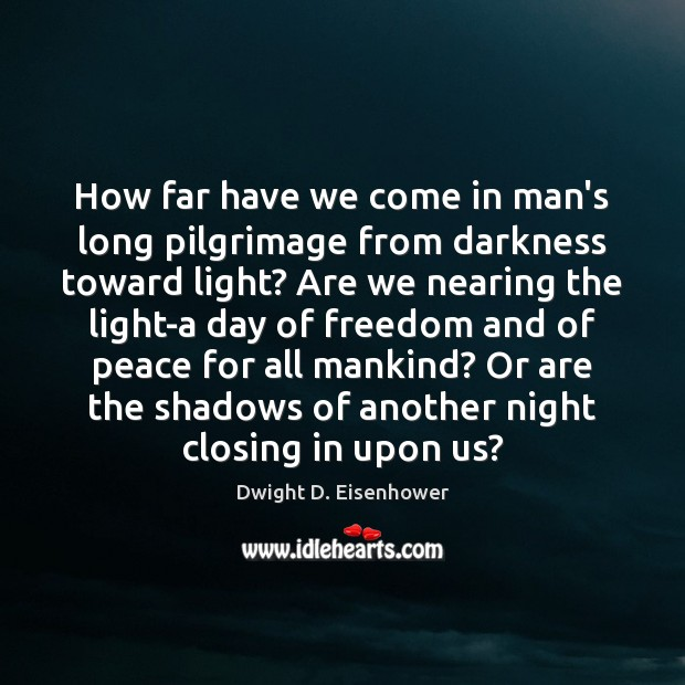 Image, How far have we come in man's long pilgrimage from darkness toward
