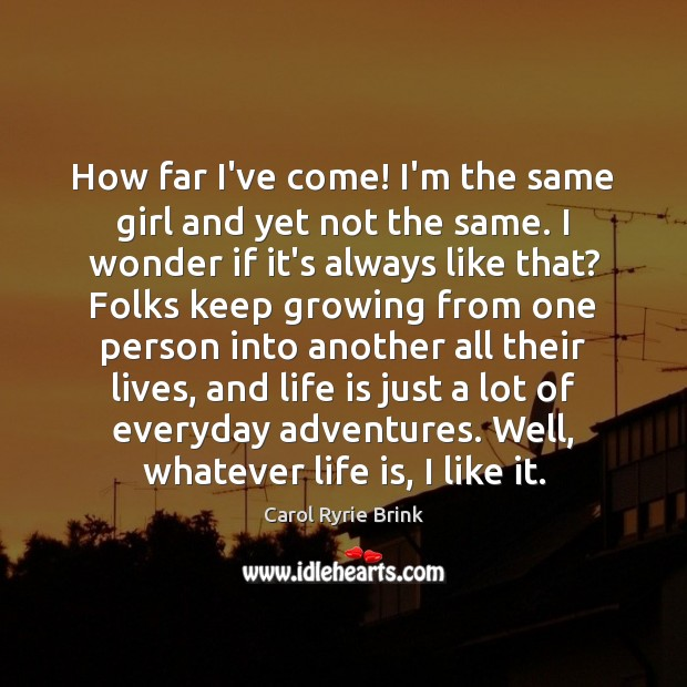 How far I've come! I'm the same girl and yet not the Image