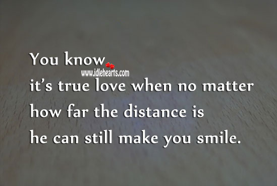 Image, You know it's true love when no matter how far the distance is he can still make you smile.