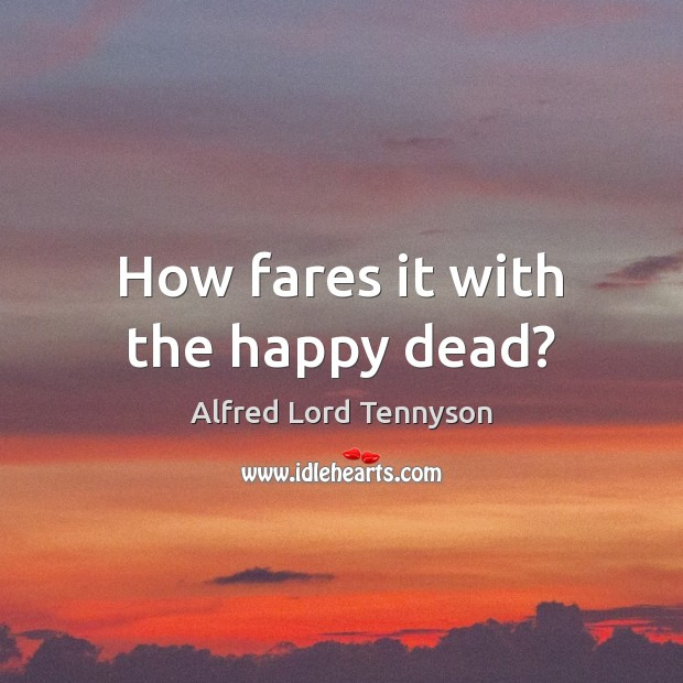 Image, How fares it with the happy dead?
