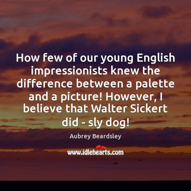 How few of our young English impressionists knew the difference between a Image