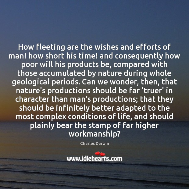 How fleeting are the wishes and efforts of man! how short his Charles Darwin Picture Quote