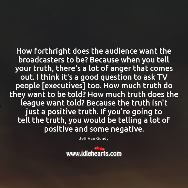 How forthright does the audience want the broadcasters to be? Because when Jeff Van Gundy Picture Quote