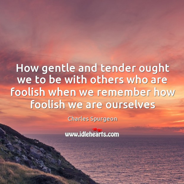 How gentle and tender ought we to be with others who are Image