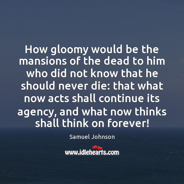 How gloomy would be the mansions of the dead to him who Image