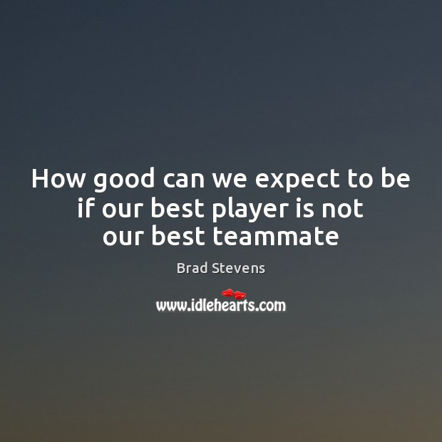 Image, How good can we expect to be if our best player is not our best teammate