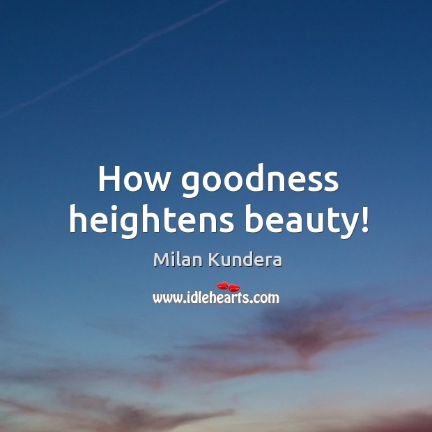 How goodness heightens beauty! Image