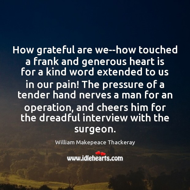 Image, How grateful are we–how touched a frank and generous heart is for