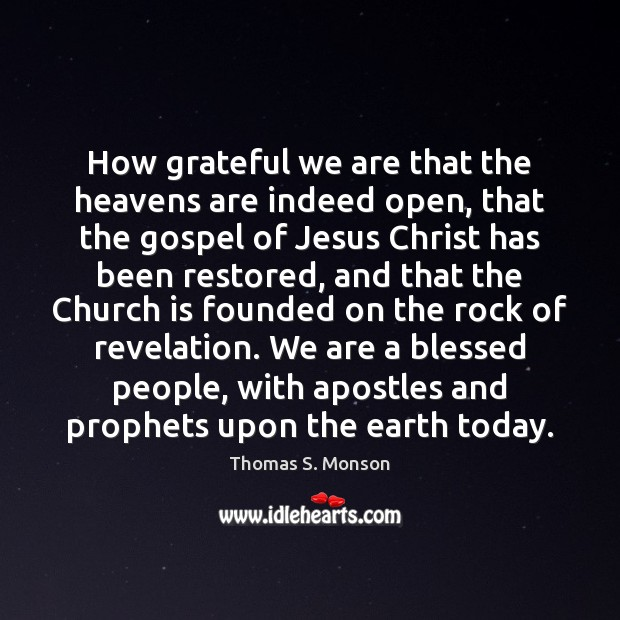 How grateful we are that the heavens are indeed open, that the Image