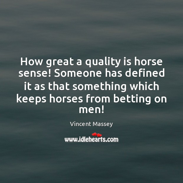 How great a quality is horse sense! Someone has defined it as Image