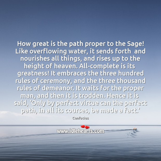 Image, How great is the path proper to the Sage! Like overflowing water,