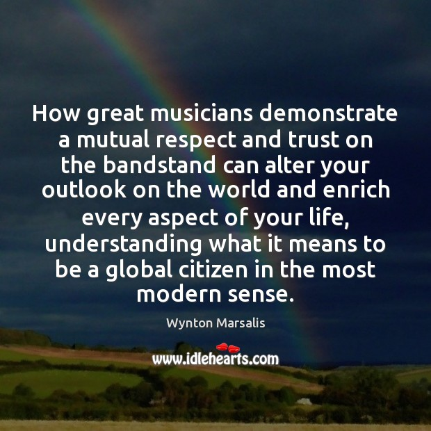 How great musicians demonstrate a mutual respect and trust on the bandstand Wynton Marsalis Picture Quote