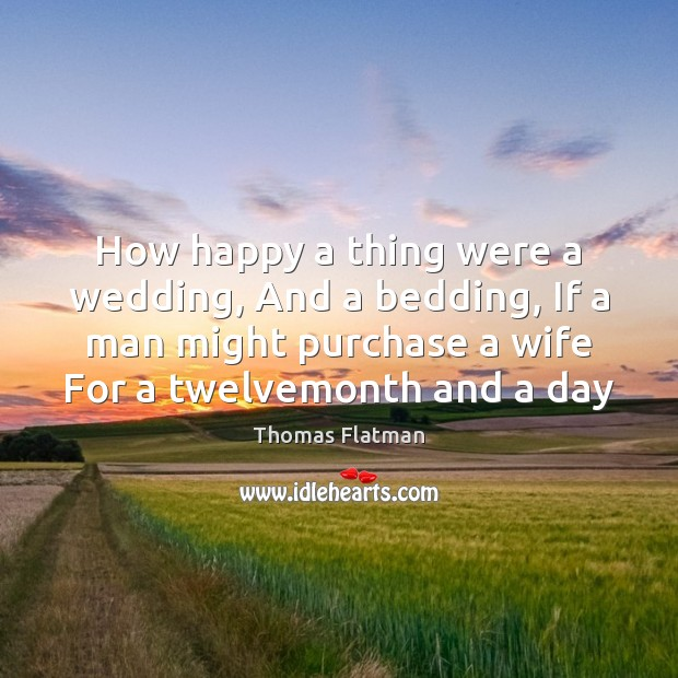 Image, How happy a thing were a wedding, And a bedding, If a