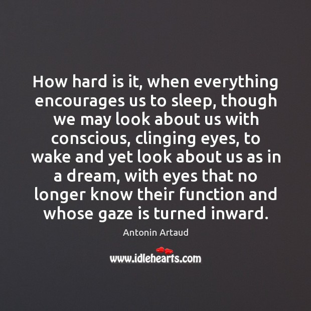 How hard is it, when everything encourages us to sleep, though we Image