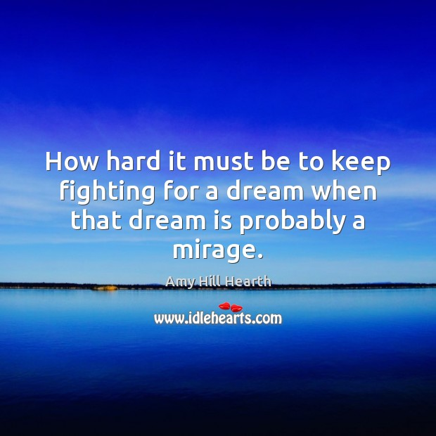 Image, How hard it must be to keep fighting for a dream when that dream is probably a mirage.