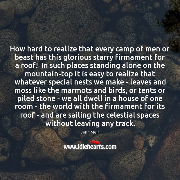 How hard to realize that every camp of men or beast has John Muir Picture Quote