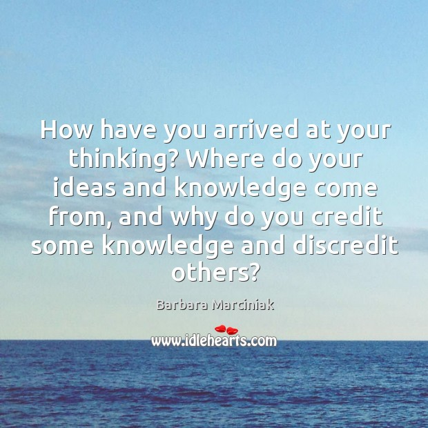 How have you arrived at your thinking? Where do your ideas and Image