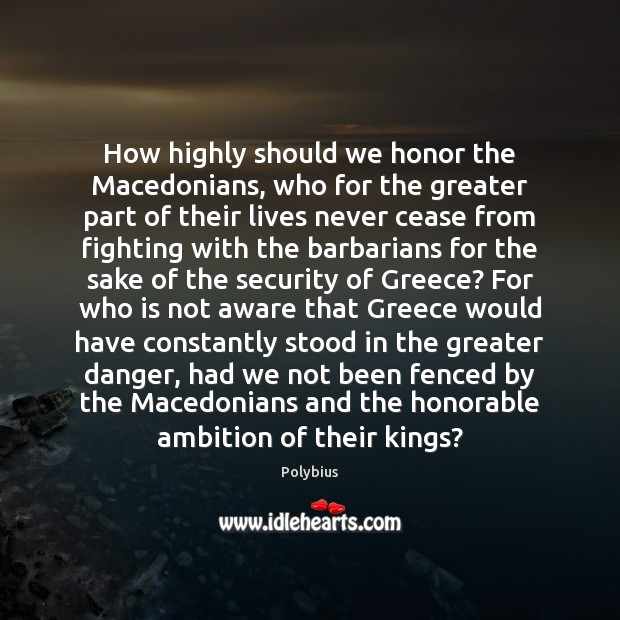 How highly should we honor the Macedonians, who for the greater part Image