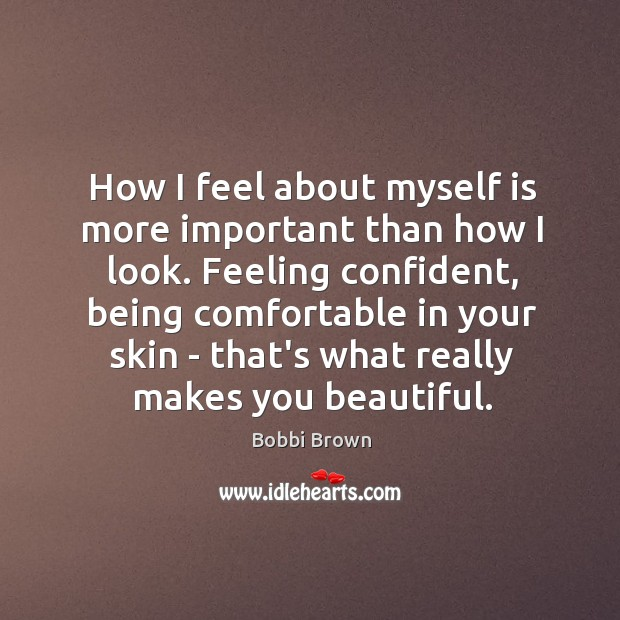 Image, How I feel about myself is more important than how I look.