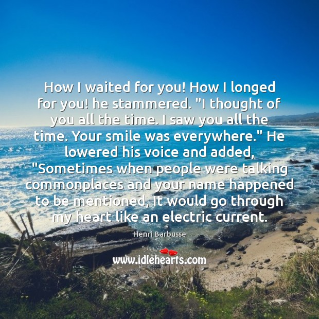 """How I waited for you! How I longed for you! he stammered. """" Thought of You Quotes Image"""