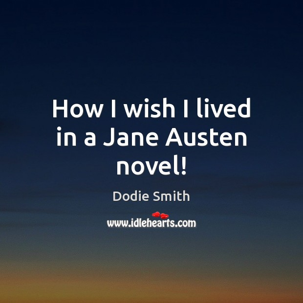 Image, How I wish I lived in a Jane Austen novel!