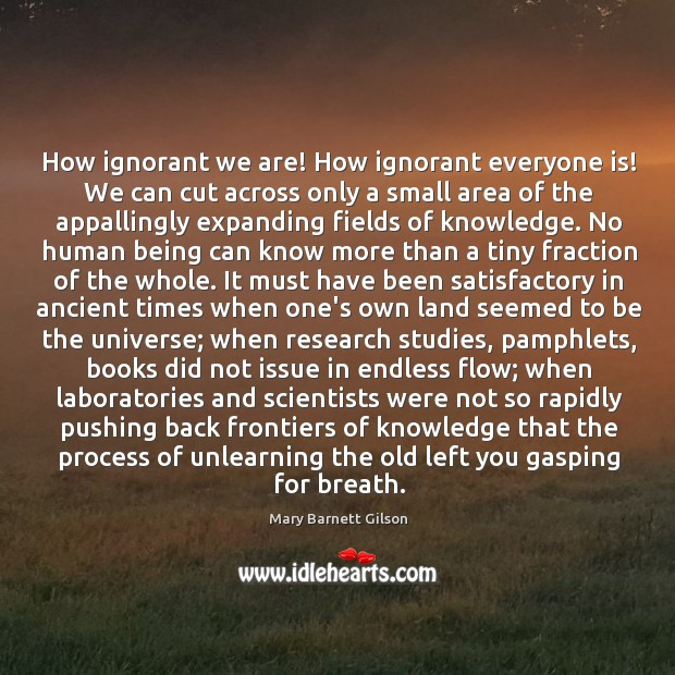 How ignorant we are! How ignorant everyone is! We can cut across Image
