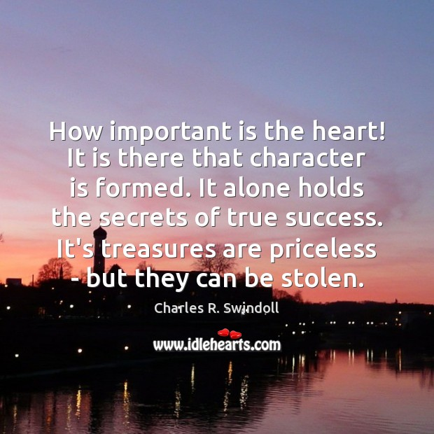 How important is the heart! It is there that character is formed. Image