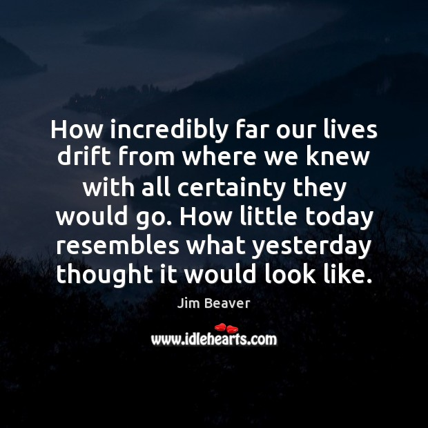 How incredibly far our lives drift from where we knew with all Jim Beaver Picture Quote