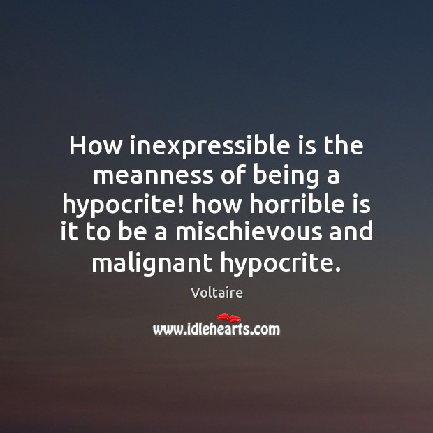 Image, How inexpressible is the meanness of being a hypocrite! how horrible is
