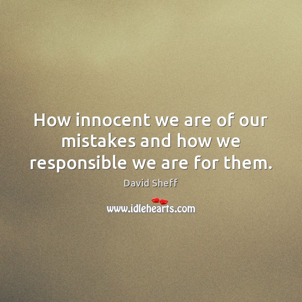 Image, How innocent we are of our mistakes and how we responsible we are for them.