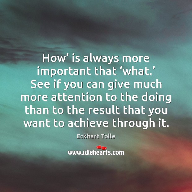 How' is always more important that 'what.' See if you can give Image
