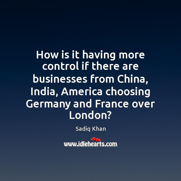 How is it having more control if there are businesses from China, Image