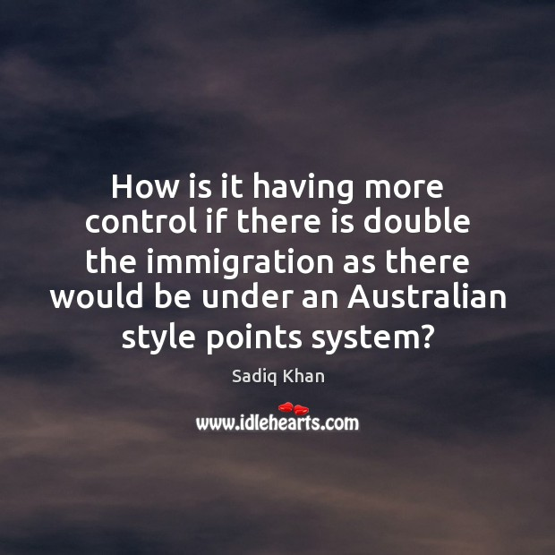 Image, How is it having more control if there is double the immigration