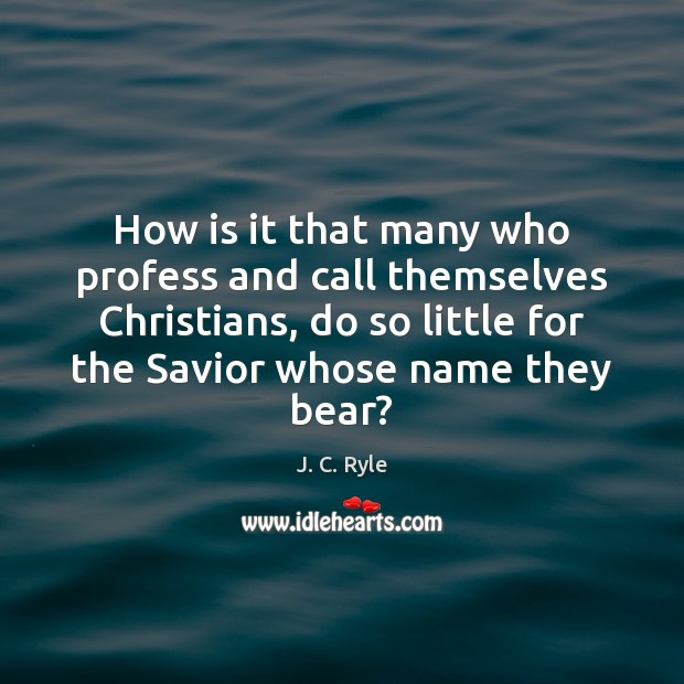 How is it that many who profess and call themselves Christians, do Image