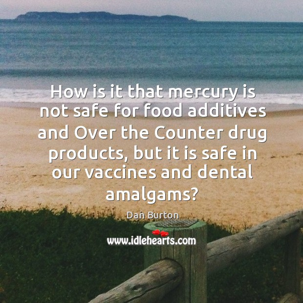 Image, How is it that mercury is not safe for food additives and over the counter drug products