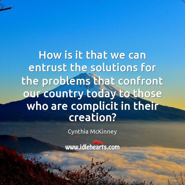 How is it that we can entrust the solutions for the problems Image