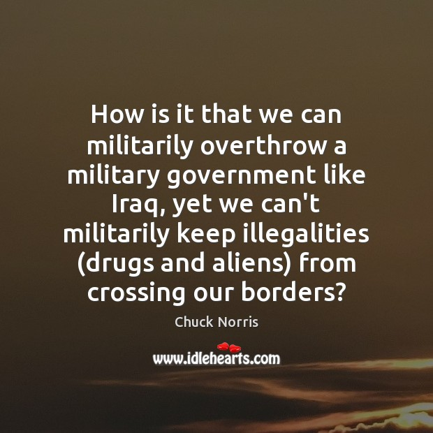 Image, How is it that we can militarily overthrow a military government like