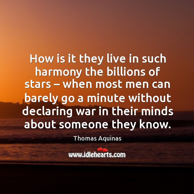 How is it they live in such harmony the billions of stars – when most men can barely go a minute without Image